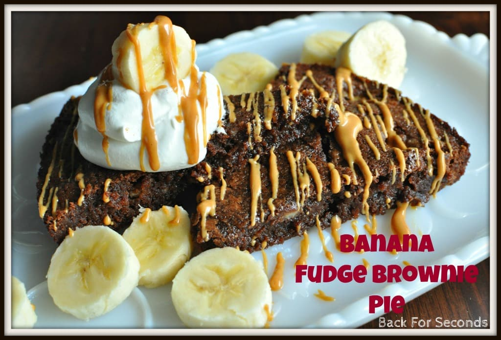 Banana Fudge Brownie Pie - Simple and Scrumptious!! https://backforseconds.com #peanutbutter #banana #fudge #brownie #pie