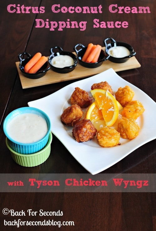 Citrus Coconut Cream Dipping Sauce with Tyson Chicken Wyngz http://backforsecondsblog.com #recipe #appetizer #chicken