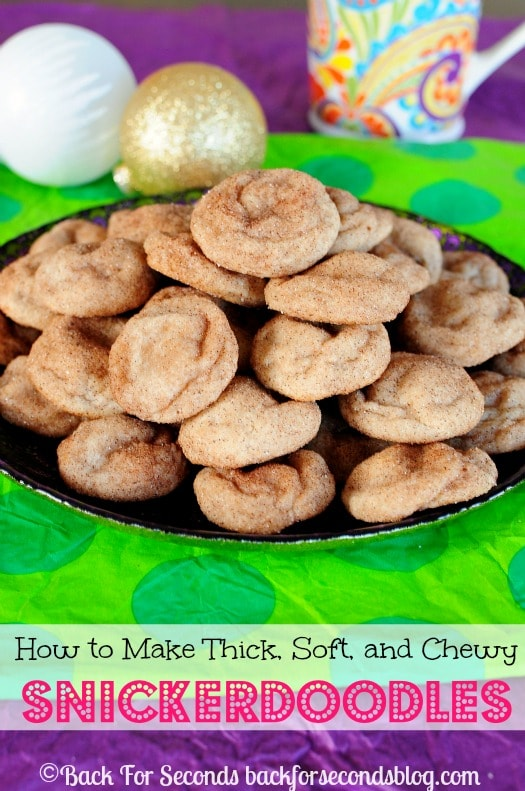 Learn how to Make Thick, Soft, Chewy Snickerdoodles! These are a must make for your Christmas cookie trays!